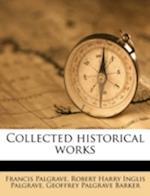 Collected Historical Works af Francis Palgrave, Robert Harry Inglis Palgrave, Geoffrey Palgrave Barker