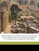 Quaestiones Metricae de Synaloephae Quae Terentius in Versibus Iambicis Et Trochaicis Usus Est Ratione af Clemens Moller, Clemens Mller