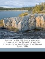Review of Dr. R.J. Breckinridge's Letters, on the Rights of Ruling Elders af Albert Baldwin Dod, Robert J. Breckinridge