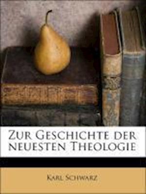 Bog, paperback Zur Geschichte Der Neuesten Theologie, Vierte Auflage af Karl Schwarz