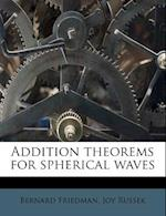 Addition Theorems for Spherical Waves af Bernard Friedman, Joy Russek