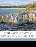 Ath Naios; A Satyric Drama, and Other Verse af Robert D. Windes