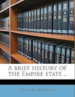 A Brief History of the Empire State .. af Welland Hendrick