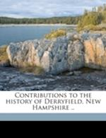 Contributions to the History of Derryfield, New Hampshire .. af William Ellery Moore