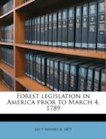 Forest Legislation in America Prior to March 4, 1789 af Jay P. Kinney