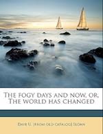 The Fogy Days and Now, Or, the World Has Changed af Dave U. Sloan