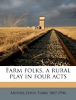 Farm Folks, a Rural Play in Four Acts af Arthur Lewis Tubbs
