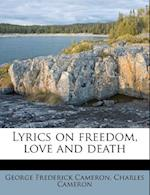 Lyrics on Freedom, Love and Death af George Frederick Cameron, Charles Cameron