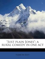 """Just Plain Jones""; A Rural Comedy in One Act af Harry M. Doty"