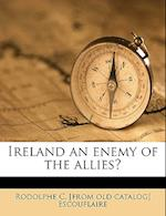 Ireland an Enemy of the Allies? af Rodolphe C. Escouflaire