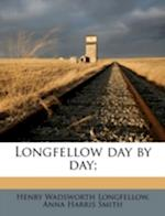 Longfellow Day by Day; af Anna Harris Smith, Henry Wadsworth Longfellow