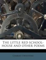 The Little Red School-House and Other Poems af Charles S. Whittern