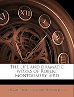 The Life and Dramatic Works of Robert Montgomery Bird af Clement Edgar Foust