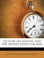 Lecture on Health, and the Proper Food for Man af James R. Tolles