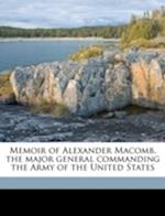 Memoir of Alexander Macomb, the Major General Commanding the Army of the United States Volume 1 af George H. Richards