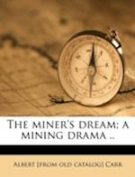 The Miner's Dream; A Mining Drama .. af Albert Carr