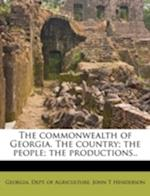 The Commonwealth of Georgia. the Country; The People; The Productions.. af John T. Henderson