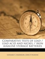 Comparative Tests of Lead / Lead Acid and Nickel / Iron Alkaline Storage Batteries af Leonard C. Anderson, John H. Kuehne