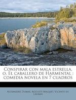 Conspirar Con Mala Estrella, O, El Caballero de Harmental af Auguste Maquet, Alexandre Dumas, Vicente De Lalama