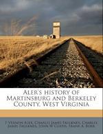 Aler's History of Martinsburg and Berkeley County, West Virginia af F. Vernon Aler, Charles James Faulkner