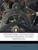 Hypnotisme, Suggestion, Psychotherapie, Etudes Nouvelles