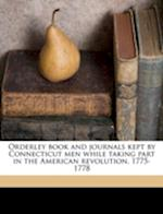 Orderley Book and Journals Kept by Connecticut Men While Taking Part in the American Revolution. 1775-1778 af Moses Fargo