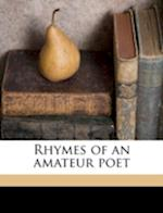 Rhymes of an Amateur Poet af Harold Rice Parsons
