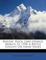 Rogers' Rock, Lake George, March 13, 1758 af Mary Cochrane Rogers