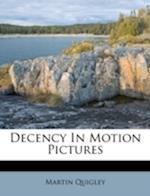 Decency in Motion Pictures af Martin Quigley