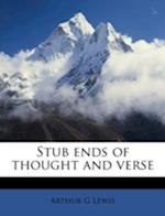 Stub Ends of Thought and Verse af Arthur G. Lewis