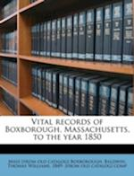 Vital Records of Boxborough, Massachusetts, to the Year 1850 af Mass Boxborough, Boxborough Massachusetts Dept of Vital R, Boxborough Massachusetts Dept of Vital R