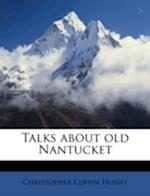 Talks about Old Nantucket af Christopher Coffin Hussey