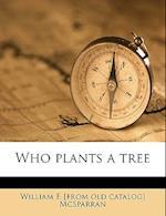 Who Plants a Tree af William F. McSparran