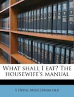 What Shall I Eat? the Housewife's Manual af E. Neill