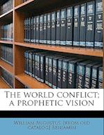The World Conflict; A Prophetic Vision af William Augustus Benjamin