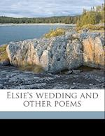 Elsie's Wedding and Other Poems af Jasper Barnett Cowdin