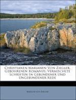 Christianen Marianen Von Ziegler, Gebohrenen Romanus, Vermischete Schriften in Gebundener Und Ungebundener Rede af Mariane Von Ziegler