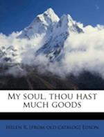 My Soul, Thou Hast Much Goods af Helen R. Edson