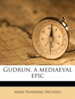 Gudrun, a Mediaeval Epic af Mary Pickering Nichols