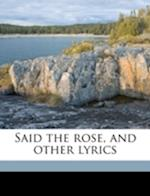 Said the Rose, and Other Lyrics
