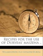 Recipes for the Use of Duryeas' Maizena .. af William Duryea