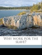 Why Work for the Slave? af Nathaniel Southard
