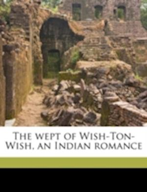 Bog, paperback The Wept of Wish-Ton-Wish, an Indian Romance af Harris T. Dunbar