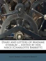 Diary and Letters of Madame D'Arblay ... Edited by Her Niece [Charlotte Barrett]