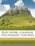 Busy Work, a Manual for Primary Teachers af Alvin P. Chapin