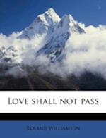 Love Shall Not Pass af Roland Williamson