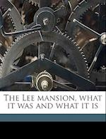 The Lee Mansion, What It Was and What It Is Volume 2 af Hannah Tutt