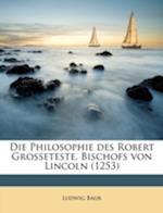 Die Philosophie Des Robert Grosseteste, Bischofs Von Lincoln (1253) af Ludwig Baur