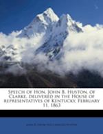 Speech of Hon. John B. Huston, of Clarke, Delivered in the House of Representatives of Kentucky, February 11, 1863 af John B. Huston
