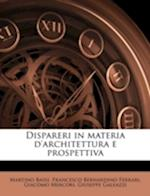 Dispareri in Materia D'Architettura E Prospettiva af Martino Bassi, Giacomo Mercori, Francesco Bernardino Ferrari